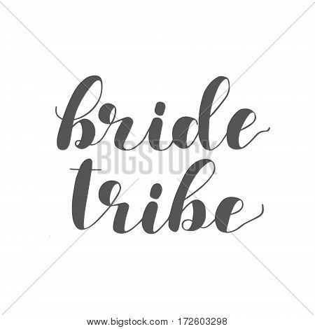 Bride tribe. Brush hand lettering illustration. Inspiring quote. Motivating modern calligraphy. Can be used for photo overlays, posters, apparel design, prints, home decor and more.
