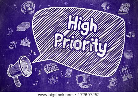 Business Concept. Megaphone with Text High Priority. Cartoon Illustration on Blue Chalkboard. High Priority on Speech Bubble. Hand Drawn Illustration of Yelling Mouthpiece. Advertising Concept.