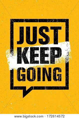 Just Keep Going. Inspiring Creative Motivation Quote. Vector Typography Banner Design Concept On Grunge Background.