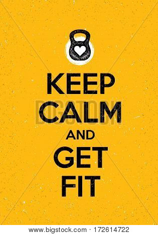 Keep Calm And Get Fit. Sport Gym Motivation Quote. Creative Vector Typography Grunge Poster Concept With Barbell.