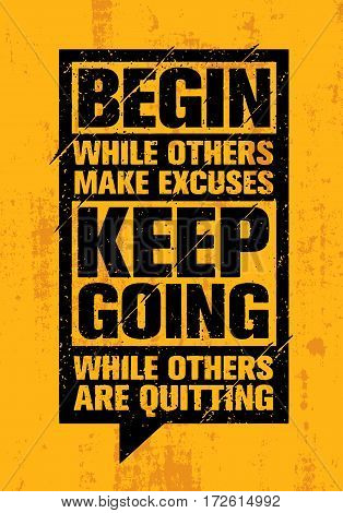 Begin While Others Make Excuses. Keep Going While Others Are Quitting. Inspiring Creative Motivation Quote Card. Vector Typography Banner Design Concept On Grunge Texture Rough Background