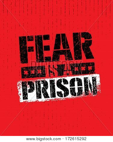 Fear Is A Prison. Motivation Quote Print Card Concept. Inspiring Stencil Banner Distressed Vector Design On Grunge Texture Rough Background