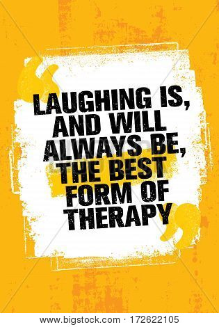 Laughing Is, And Always Will Be, The Best Form Of Therapy. Outstanding Inspiring Creative Motivation Quote Template. Vector Typography Banner Design Concept On Grunge Texture Rough Background