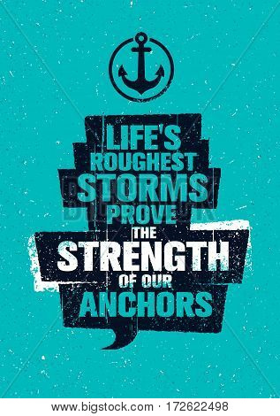 Life's Roughest Storms Prove The Strength Of Our Anchors. Inspiring Creative Motivation Quote Template. Vector Typography Banner Design Concept On Grunge Texture Rough Background.