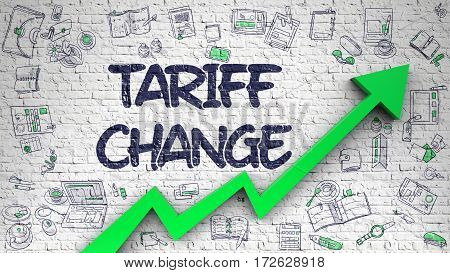 Tariff Change Drawn on White Brickwall. Illustration with Doodle Icons. Tariff Change Inscription on Modern Illustation. with Green Arrow and Hand Drawn Icons Around.