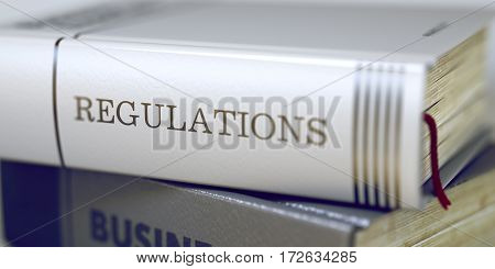 Regulations. Book Title on the Spine. Stack of Books Closeup and one with Title - Regulations. Regulations Concept. Book Title. Toned Image with Selective focus. 3D Illustration.