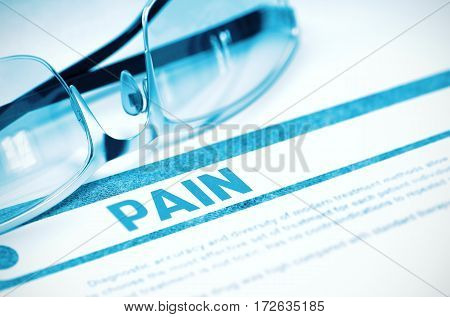 Pain - Printed Diagnosis with Blurred Text on Blue Background with Glasses. Medical Concept. 3D Rendering.