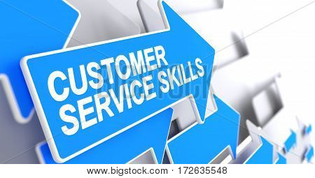 Customer Service Skills - Blue Cursor with a Label Indicates the Direction of Movement. Customer Service Skills, Text on Blue Arrow. 3D Illustration.