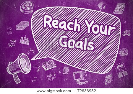 Speech Bubble with Wording Reach Your Goals Hand Drawn. Illustration on Purple Chalkboard. Advertising Concept.