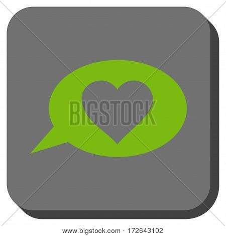 Love Message Balloon interface toolbar button. Vector pictogram style is a flat symbol inside a rounded square button light green and gray colors.