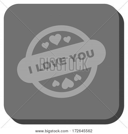 I Love You Stamp Seal toolbar button. Vector pictogram style is a flat symbol inside a rounded square button light gray and gray colors.