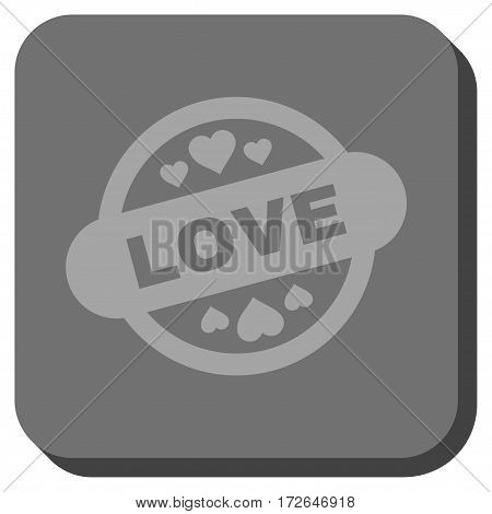 Love Stamp Seal toolbar icon. Vector pictograph style is a flat symbol on a rounded square button light gray and gray colors.