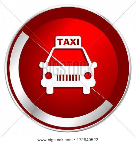 Taxi red web icon. Metal shine silver chrome border round button isolated on white background. Circle modern design abstract sign for smartphone applications.