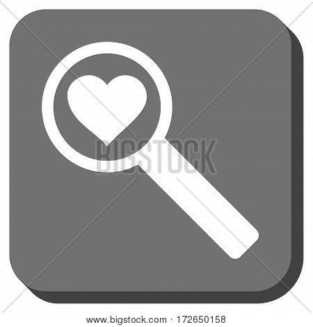 Find Love toolbar icon. Vector pictograph style is a flat symbol on a rounded square button white and gray colors.