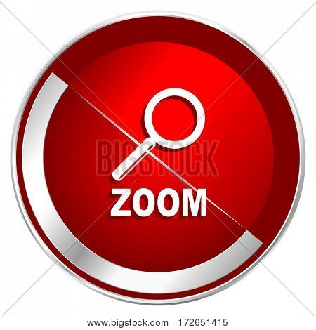Zoom red web icon. Metal shine silver chrome border round button isolated on white background. Circle modern design abstract sign for smartphone applications.
