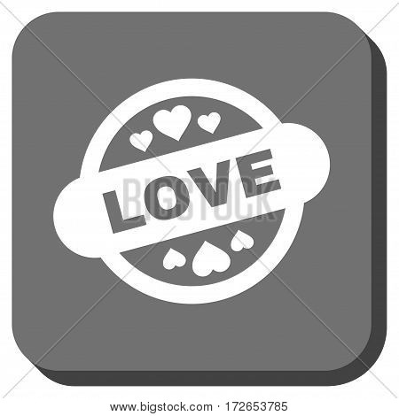 Love Stamp Seal toolbar button. Vector pictograph style is a flat symbol centered in a rounded square button white and gray colors.