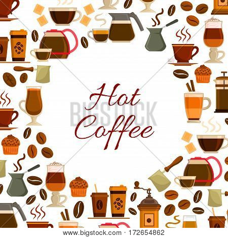 Coffee poster of vector hot espresso, cappuccino or moka coffee cup, dessert cakes or muffins and biscuits, coffee mill or grinder and maker cezve, chocolate and roasted beans for cafe or cafeteria