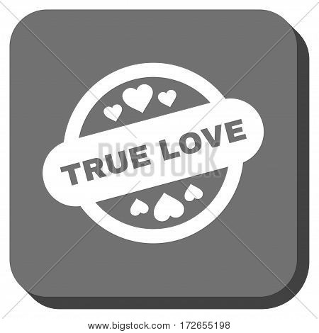 True Love Stamp Seal rounded button. Vector pictogram style is a flat symbol centered in a rounded square button white and gray colors.