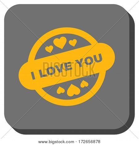 I Love You Stamp Seal interface toolbar icon. Vector pictograph style is a flat symbol in a rounded square button yellow and gray colors.