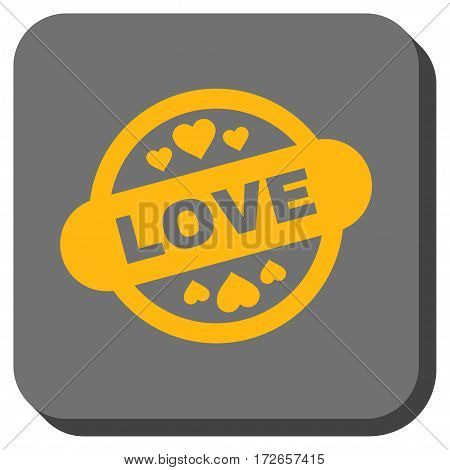 Love Stamp Seal interface toolbar icon. Vector pictogram style is a flat symbol on a rounded square button yellow and gray colors.