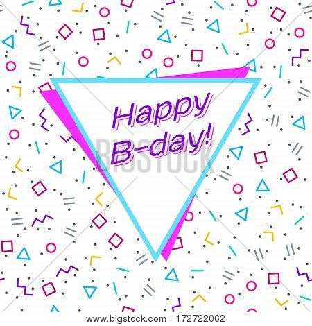 Abstract geometric background for Happy birthday greeting card with different geometric shapes - triangles circles dots lines. Memphis style. Bright and colorful 90s style. Vector illustration.