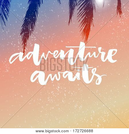 Adventure awaits. Inspirational saying about travel and vacation. Modern brush calligraphy on pink and orange gradient background with palm leaf.