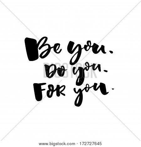 Be you, do you, for you. Motivational quote about self love. T-shirt caption. Black text isolated on white background