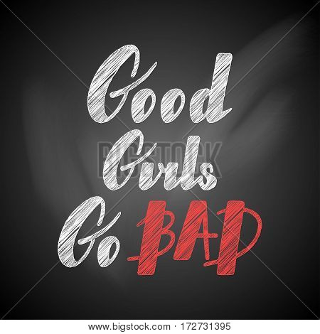 Hand written lettering Good girls go bad made in vector. Hand drawn card, poster, postcard, t-shirt apparel design. Ink illustration. Modern calligraphy.