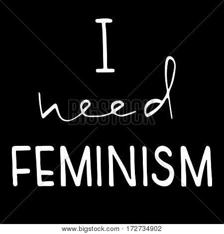 I need feminism . Feminism quote. Feminist saying. Brush lettering. Vector design.