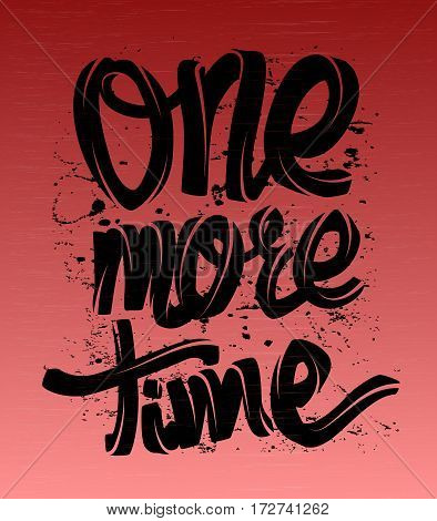 One more time card. lettering background. t-shirt print