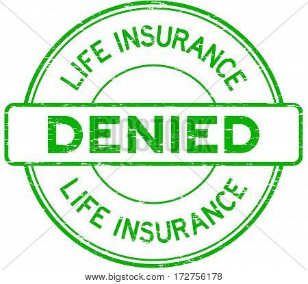 Grunge green life insurance denied round rubber seal stamp