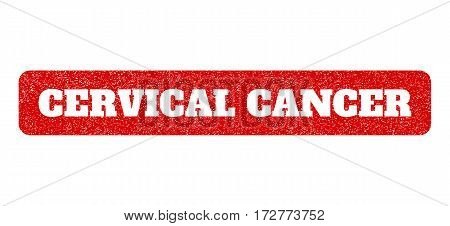 Red rubber seal stamp with Cervical Cancer text hole. Vector caption inside rounded rectangular banner. Grunge design and dirty texture for watermark labels. Scratched sticker.
