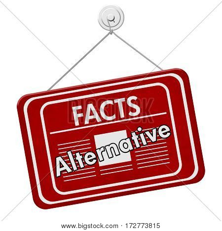 Alternative facts sign A red hanging sign with text Alternative Facts and newspaper icon isolated over white 3D Illustration