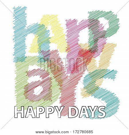 Vector Happy days. Colorful broken text scrawled isolated