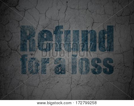 Insurance concept: Blue Refund For A Loss on grunge textured concrete wall background