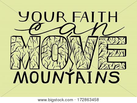 Hand lettering Your faith can move mountains with cracked letters. Biblical background. Christian poster. New Testament