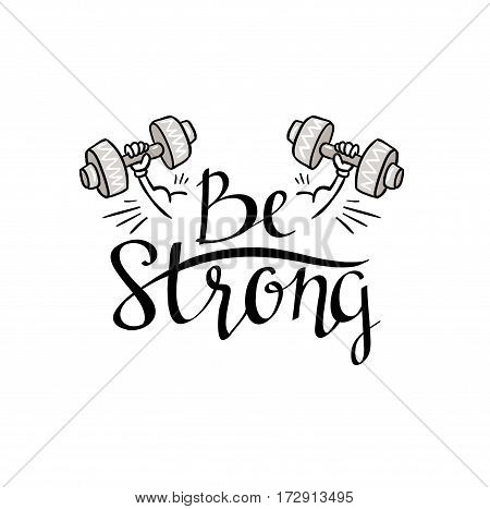 Fitness bodybuilding hand drawn vector label with stylish lettering 'Be strong', for flayer poster logo or t-shirt print with phrase and dumbbell.