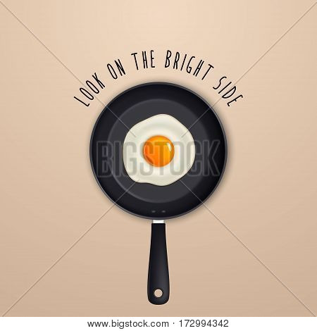 Look on the bright side - background with quote and fried egg on a black pan illustration. EPS10.