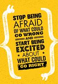 Stop Being Afraid Of What Could Go Wrong And Start Being Excited About What Could Go Right. Inspiring Creative Motivation Quote. Vector Typography Banner Design Concept On Grunge Background poster