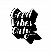 Hand written lettering Good vibes only made in vector. Hand drawn card, poster, postcard, t-shirt apparel design. Ink illustration. Modern calligraphy. poster