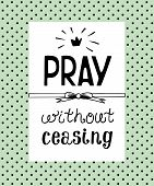 Hand lettering Pray without ceasing, made on the backgrop of polka dot. Biblical background. Christian poster. Scripture. Modern calligraphy poster