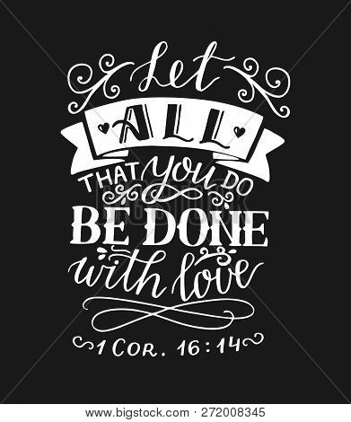 Hand Lettering And Bible Verse Let All That You Do Be Done With Love On Black Background.