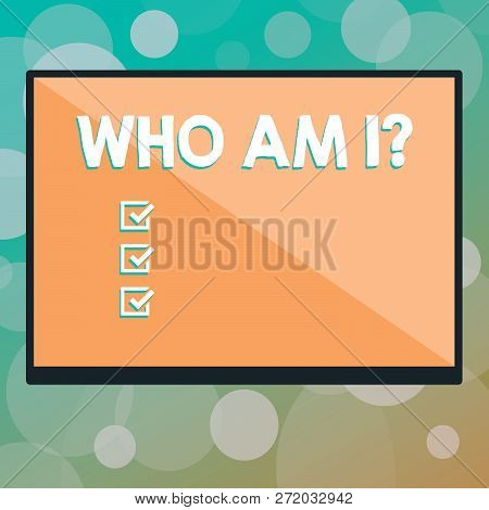 Text Sign Showing Who Am I Question. Conceptual Photo When Being Asked About Your Name Status And Na