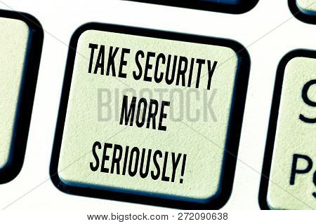 Text Sign Showing Take Security More Seriously. Conceptual Photo Be Alert And Aware Of Possible Hack