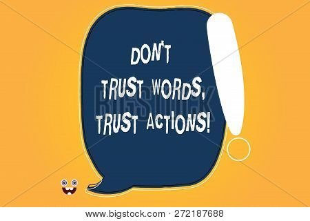 Conceptual Hand Writing Showing Don T Trust Words Trust Actions. Business Photo Text Less Talking Mo