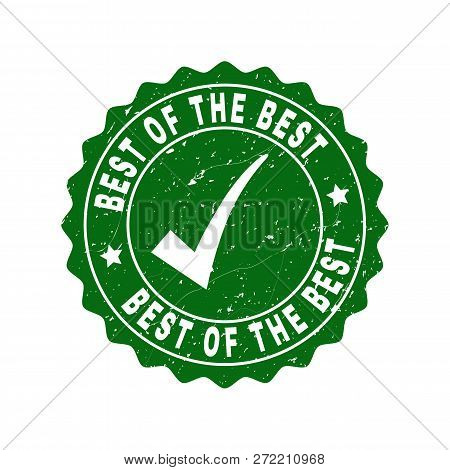 Vector Best Of The Best Grunge Stamp Seal With Tick Inside. Green Best Of The Best Sign With Distres
