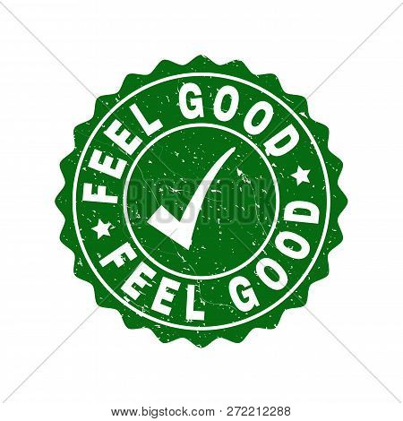 Vector Feel Good Grunge Stamp Seal With Tick Inside. Green Feel Good Imprint With Grunge Texture. Ro