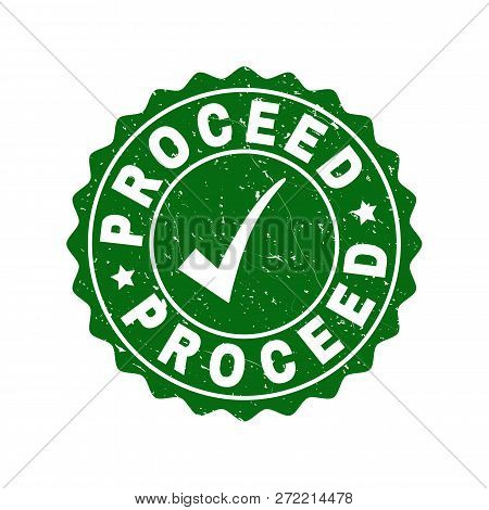 Vector Proceed Grunge Stamp Seal With Tick Inside. Green Proceed Imprint With Grainy Surface. Round