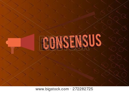 Conceptual Hand Writing Showing Consensus. Business Photo Text General Agreement About Particular Su