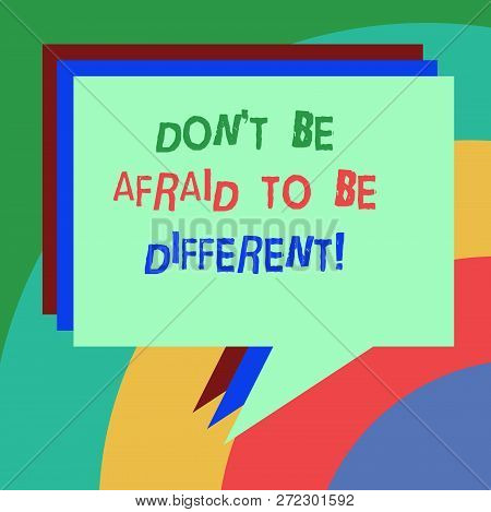 Conceptual Hand Writing Showing Don T Be Afraid To Be Different. Business Photo Text Positive Attitu